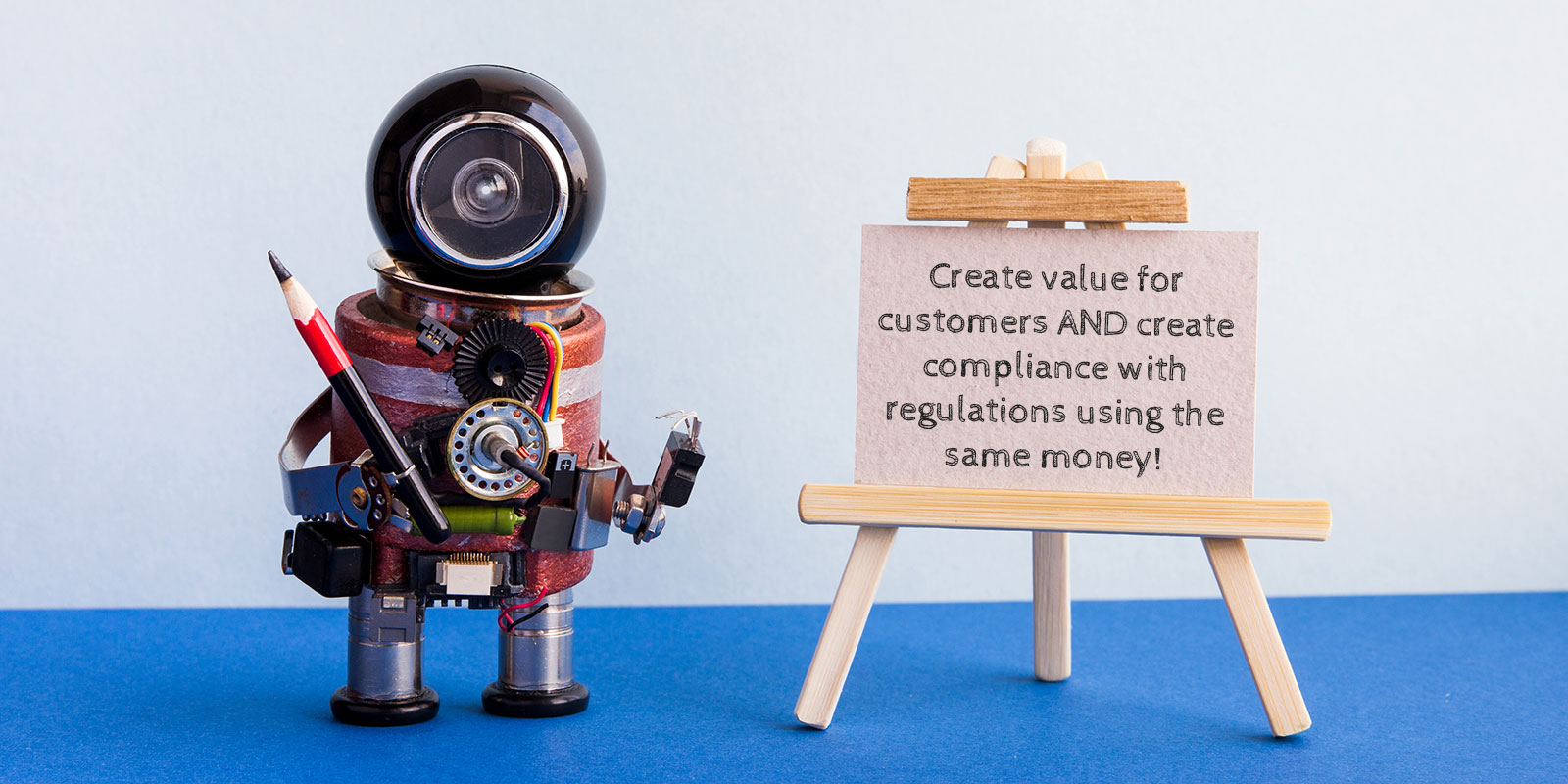 The regulatory strategy series, Part 1: Create value for customers AND create compliance with regulations using the same money!